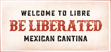 Libre Mexican Cantina - Be Liberated