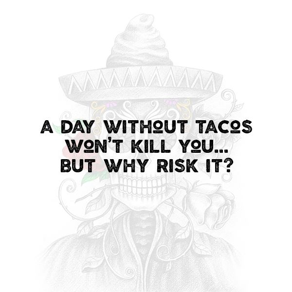 A day with tacos won't kill you...but why risk it?