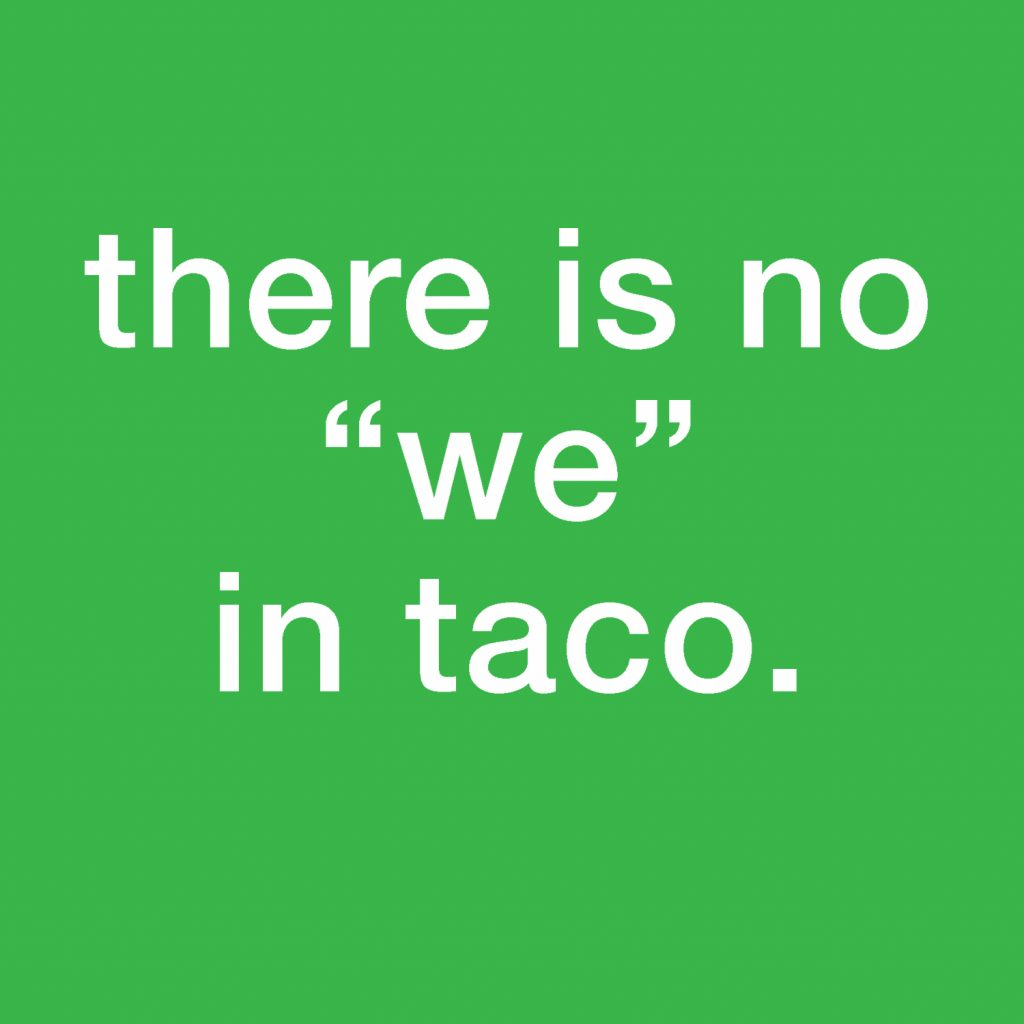 """There is no """"we"""" in taco"""
